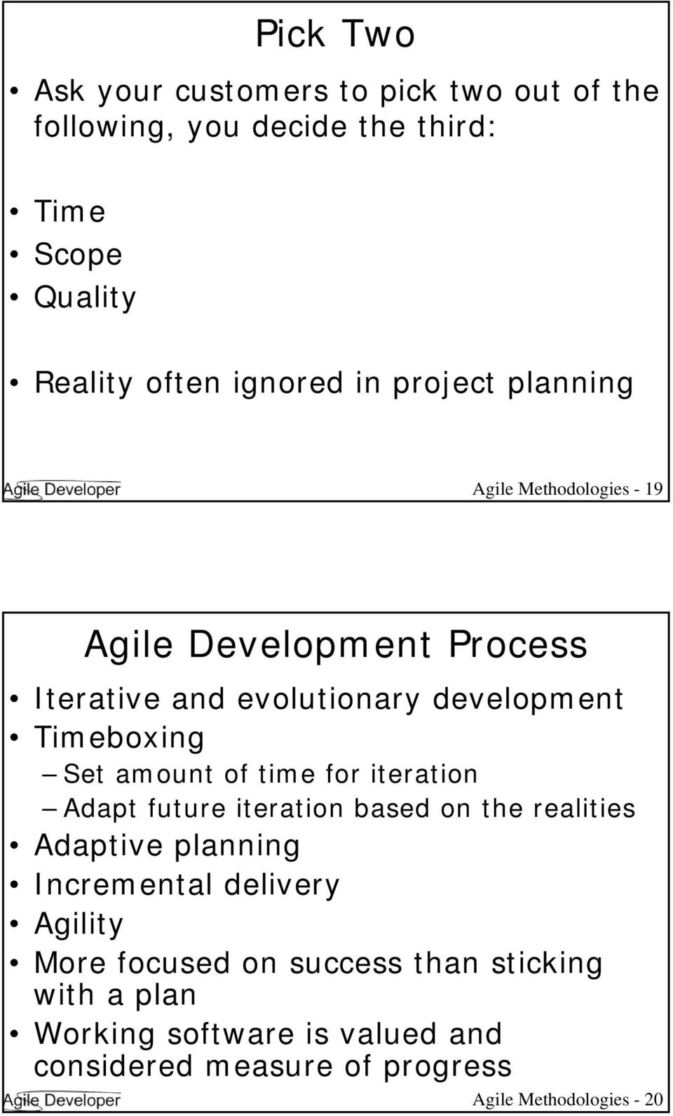 amount of time for iteration Adapt future iteration based on the realities Adaptive planning Incremental delivery Agility More