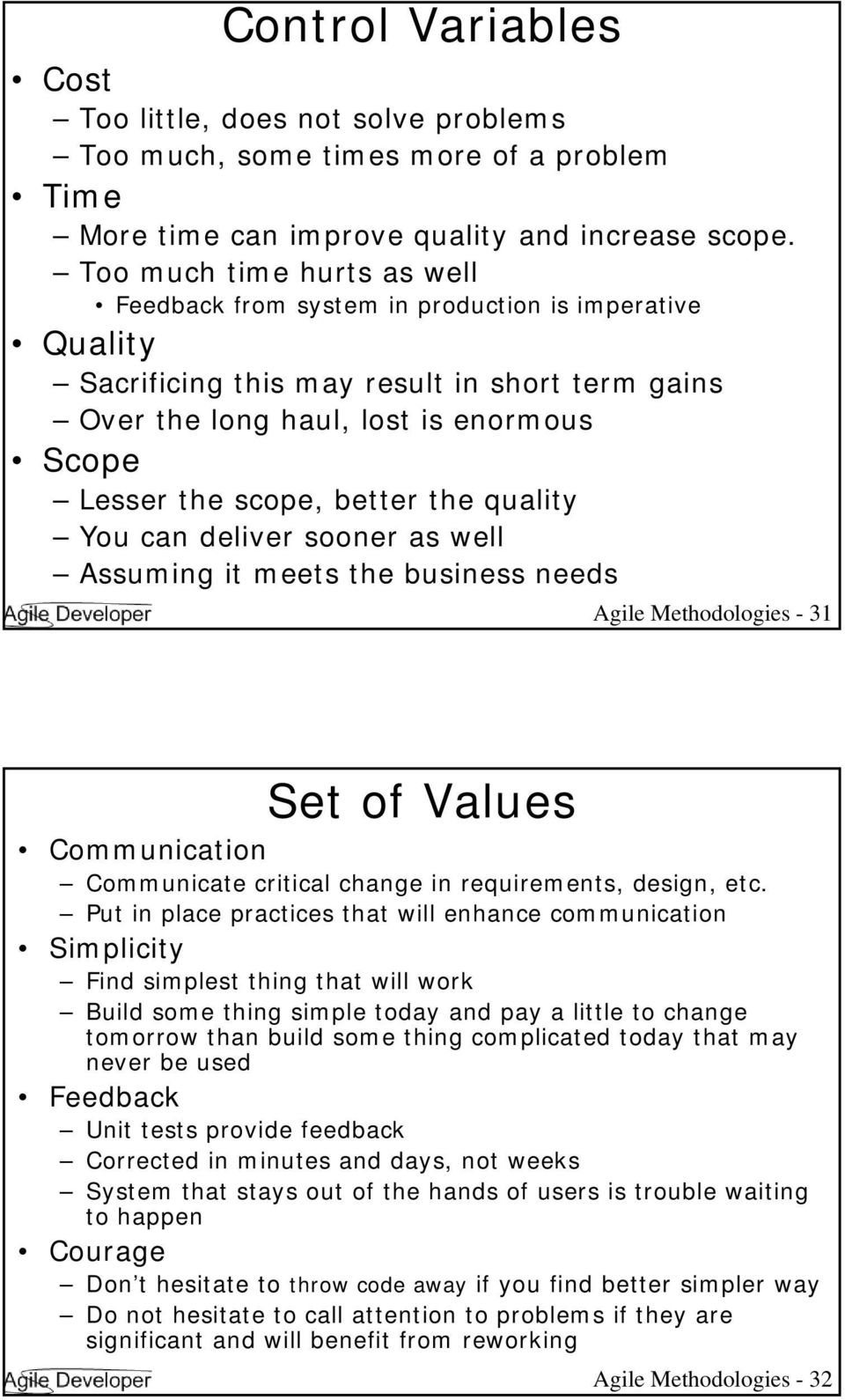 better the quality You can deliver sooner as well Assuming it meets the business needs Agile Methodologies - 31 Set of Values Communication Communicate critical change in requirements, design, etc.