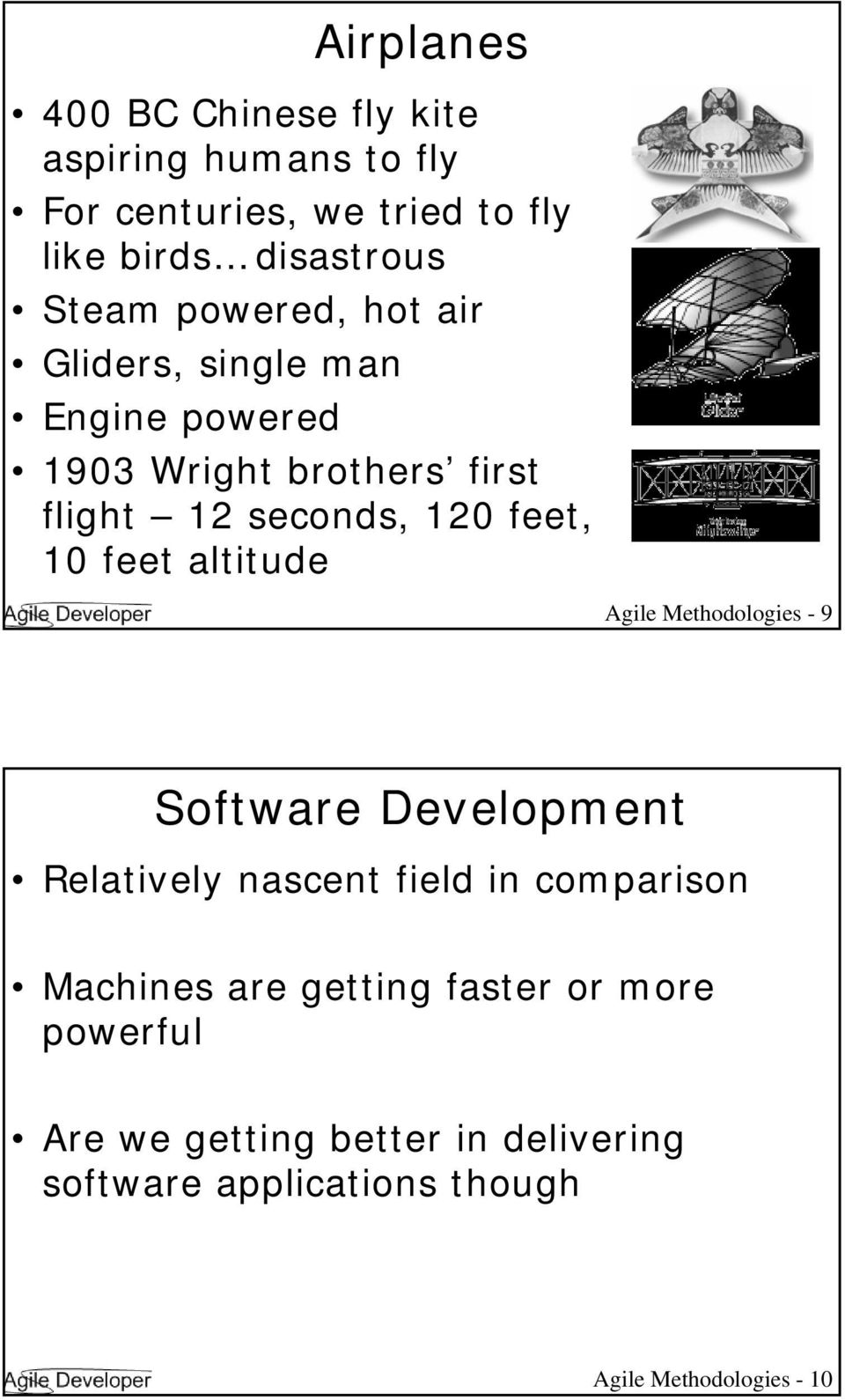 10 feet altitude Agile Methodologies - 9 Software Development Relatively nascent field in comparison Machines are
