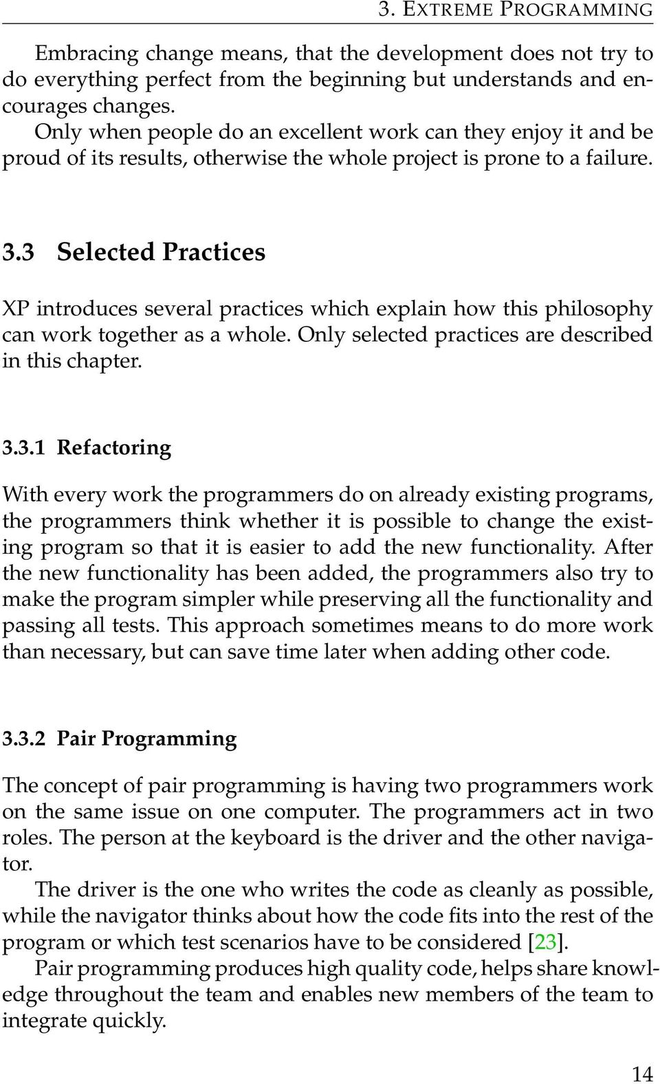 3 Selected Practices XP introduces several practices which explain how this philosophy can work together as a whole. Only selected practices are described in this chapter. 3.3.1 Refactoring With
