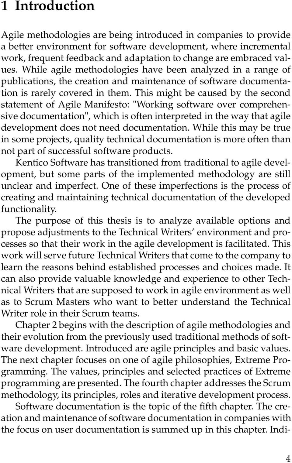 "This might be caused by the second statement of Agile Manifesto: ""Working software over comprehensive documentation"", which is often interpreted in the way that agile development does not need"