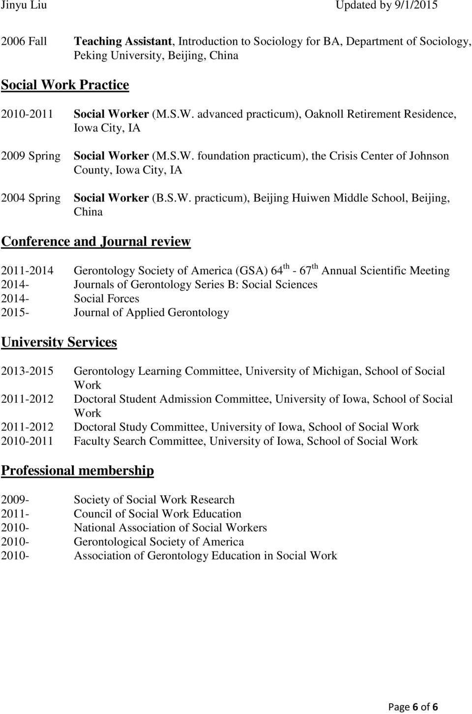 S.W. practicum), Beijing Huiwen Middle School, Beijing, China Conference and Journal review 2011-2014 Gerontology Society of America (GSA) 64 th - 67 th Annual Scientific Meeting 2014- Journals of