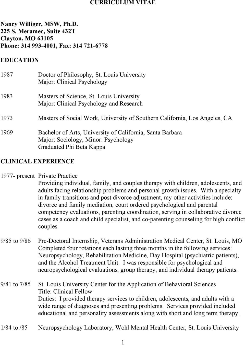 Louis University Major: Clinical Psychology and Research 1973 Masters of Social Work, University of Southern California, Los Angeles, CA 1969 Bachelor of Arts, University of California, Santa Barbara