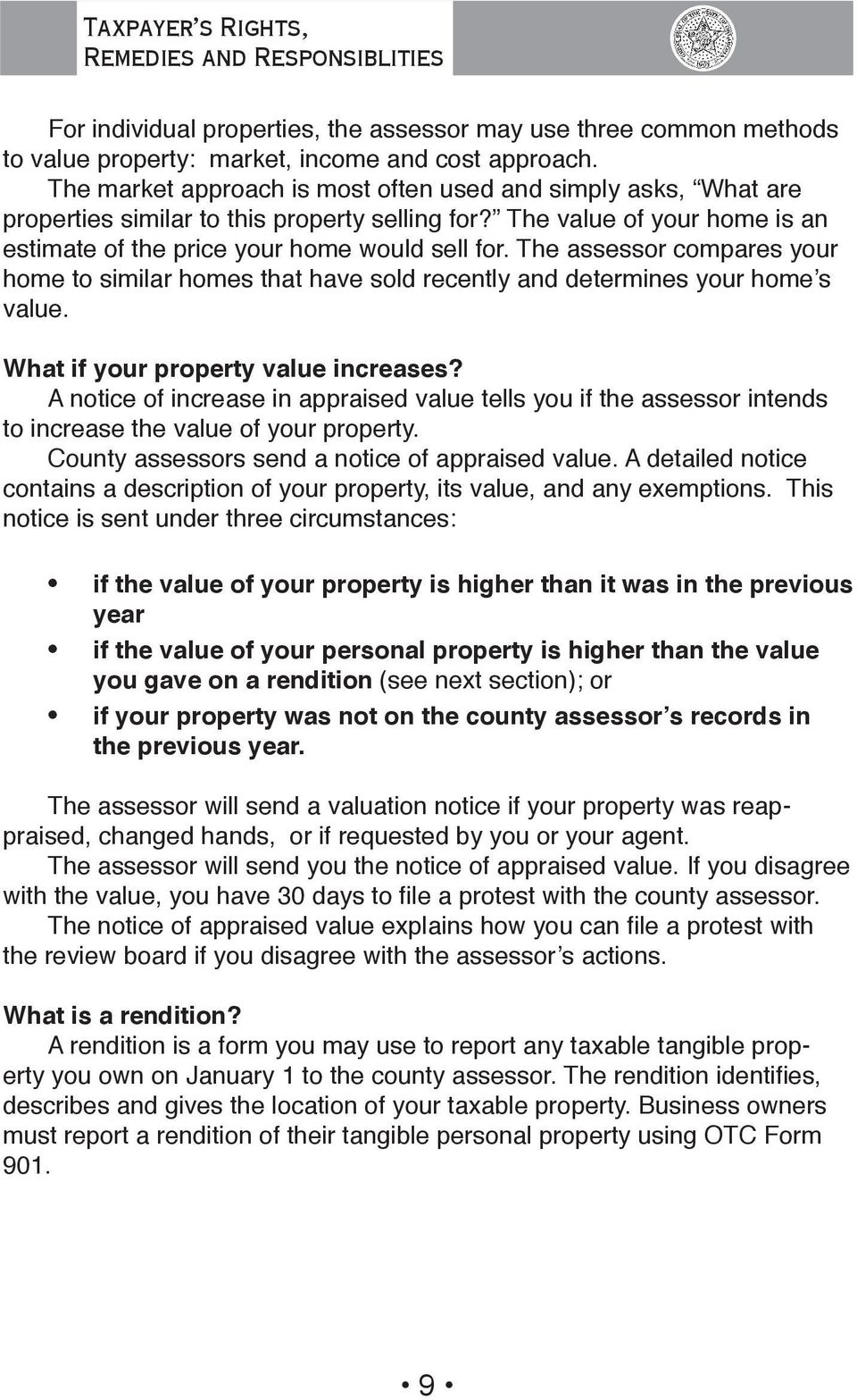 The assessor compares your home to similar homes that have sold recently and determines your home s value. What if your property value increases?