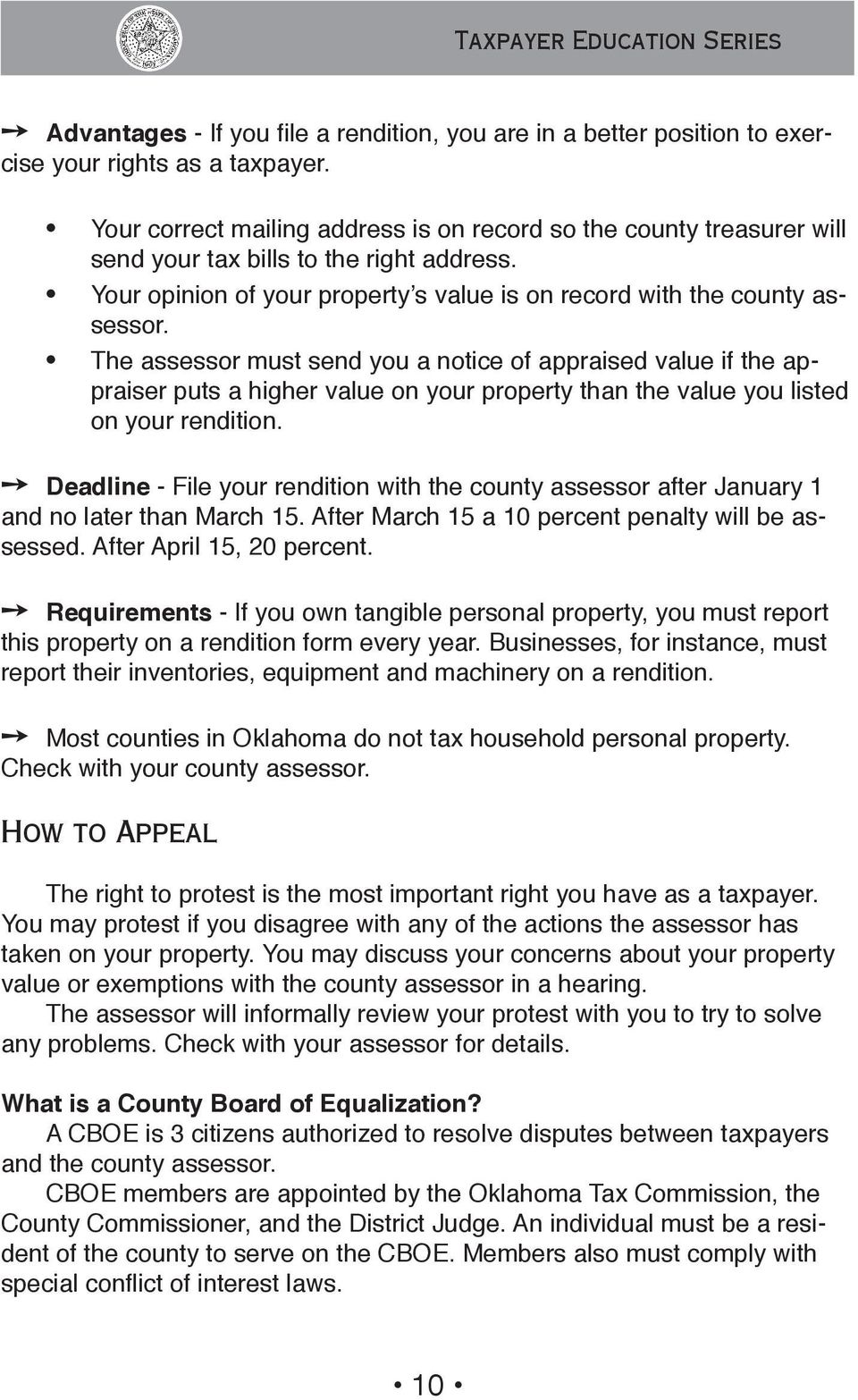 The assessor must send you a notice of appraised value if the appraiser puts a higher value on your property than the value you listed on your rendition.
