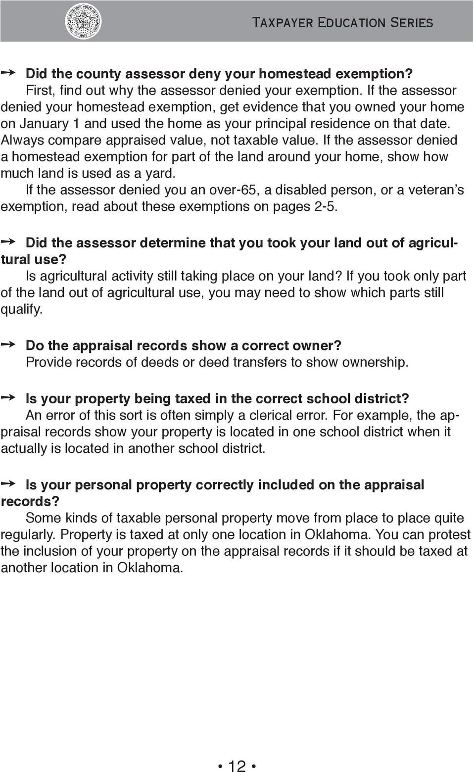 Always compare appraised value, not taxable value. If the assessor denied a homestead exemption for part of the land around your home, show how much land is used as a yard.
