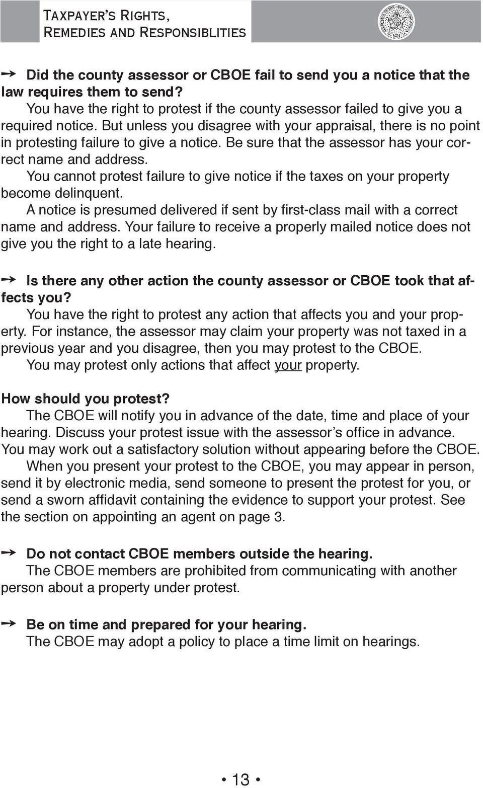 Be sure that the assessor has your correct name and address. You cannot protest failure to give notice if the taxes on your property become delinquent.