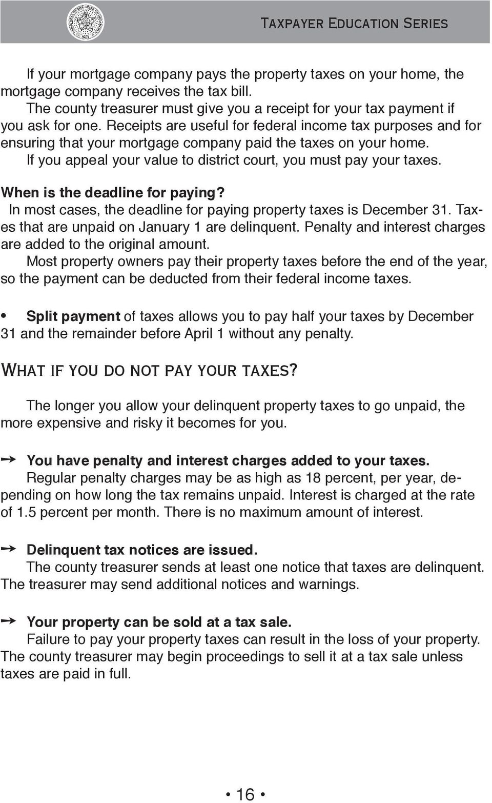 Receipts are useful for federal income tax purposes and for ensuring that your mortgage company paid the taxes on your home. If you appeal your value to district court, you must pay your taxes.