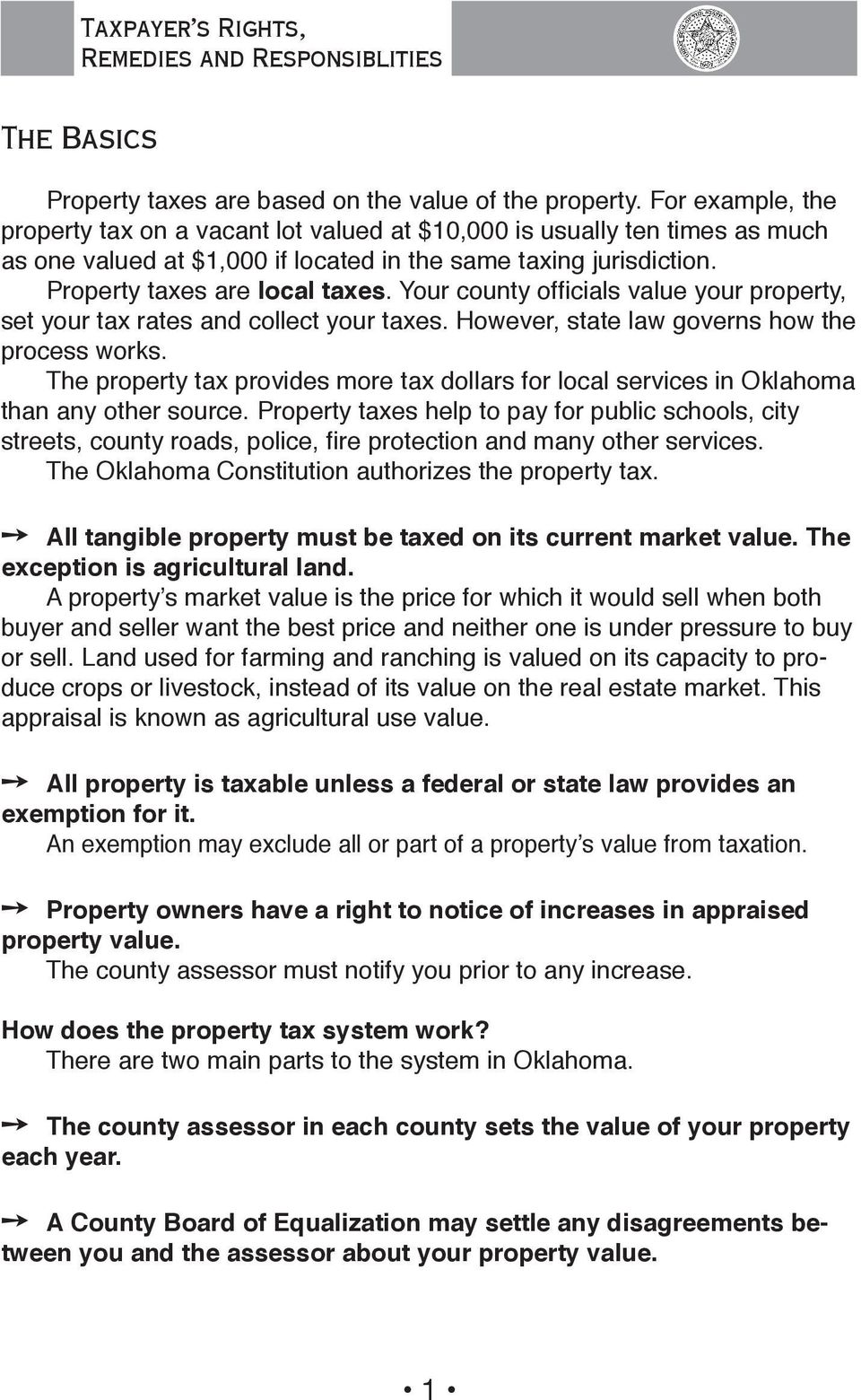 Your county officials value your property, set your tax rates and collect your taxes. However, state law governs how the process works.