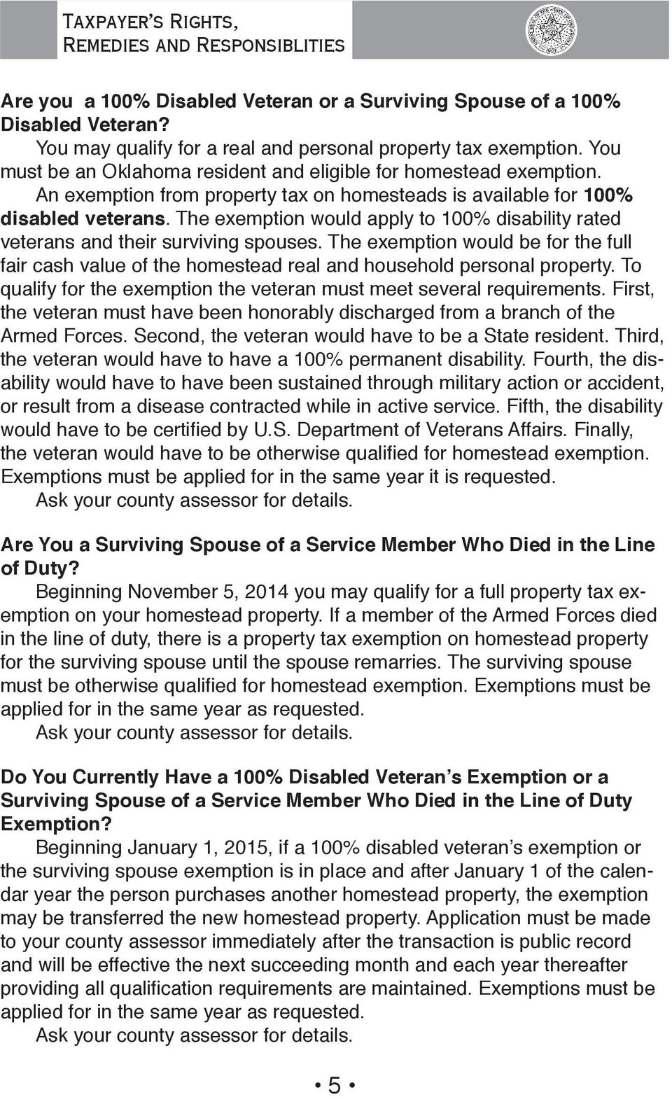 The exemption would apply to 100% disability rated veterans and their surviving spouses. The exemption would be for the full fair cash value of the homestead real and household personal property.