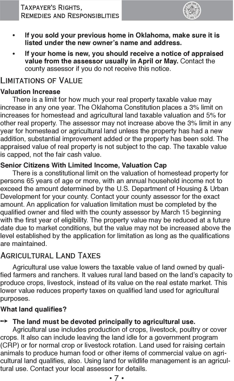 Limitations of Value Valuation Increase There is a limit for how much your real property taxable value may increase in any one year.