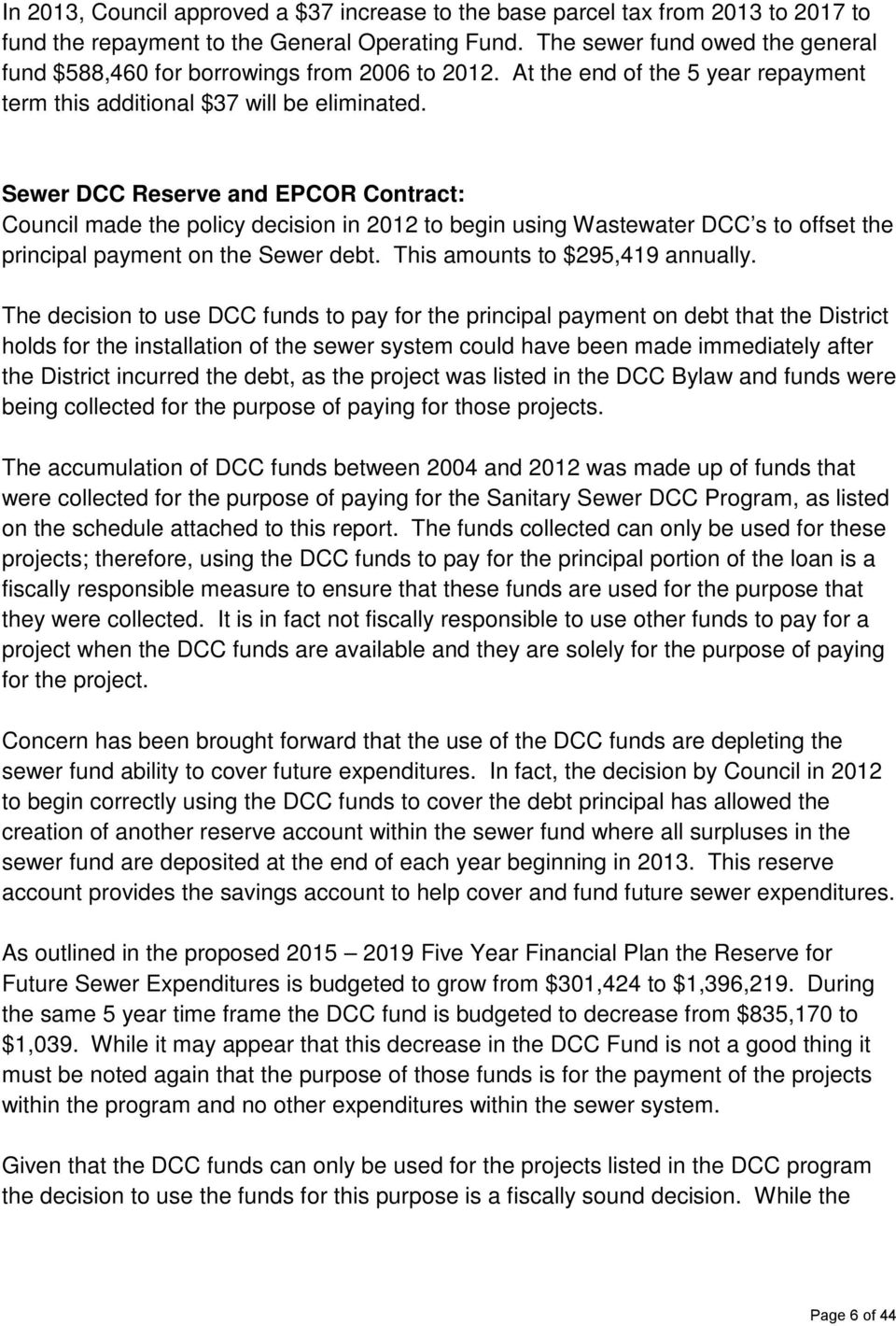 Sewer DCC Reserve and EPCOR Contract: Council made the policy decision in 2012 to begin using Wastewater DCC s to offset the principal payment on the Sewer debt. This amounts to $295,419 annually.