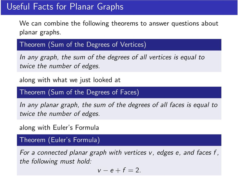 along with what we just looked at Theorem (Sum of the Degrees of Faces) In any planar graph, the sum of the degrees of all faces is equal to