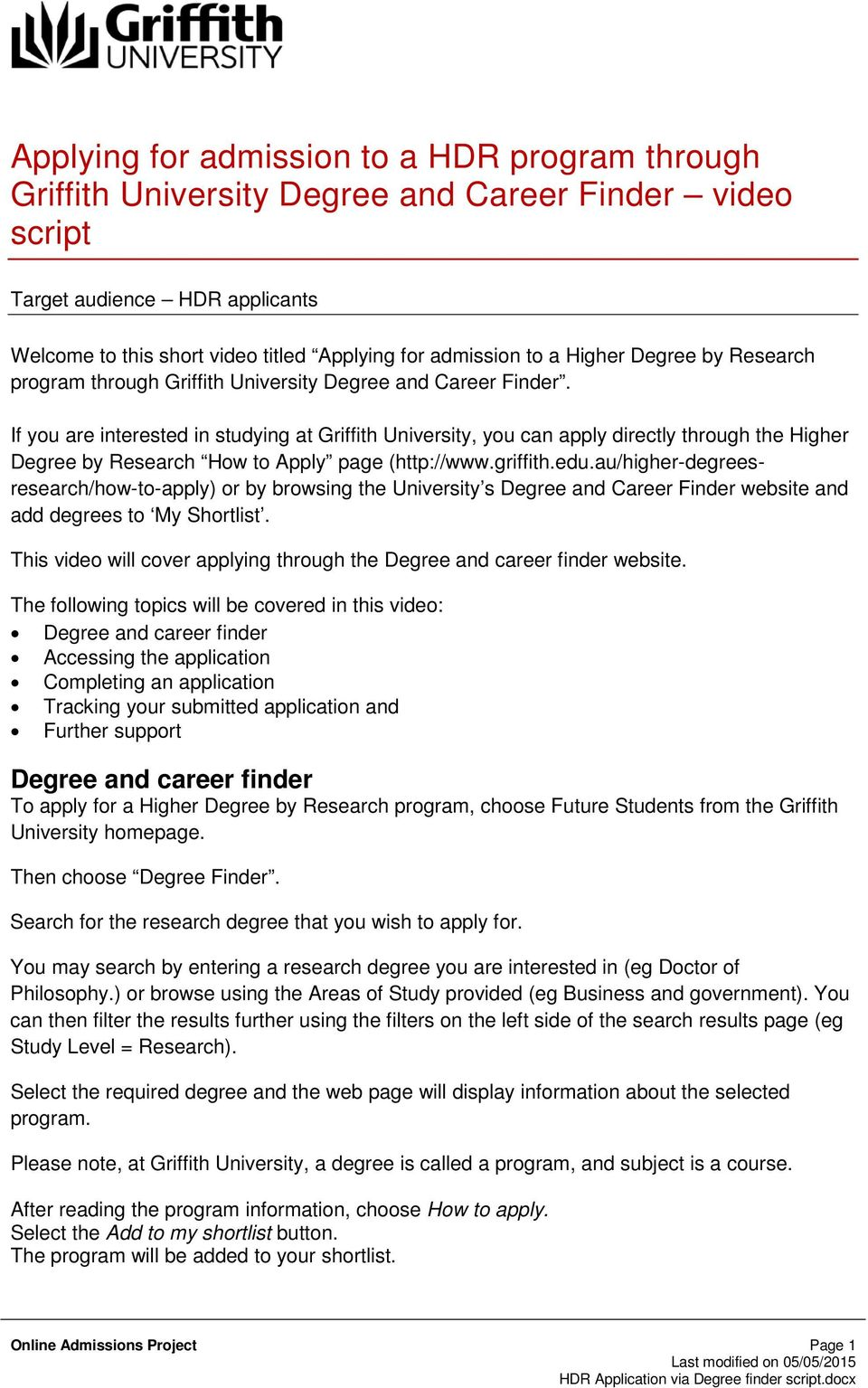If you are interested in studying at Griffith University, you can apply directly through the Higher Degree by Research How to Apply page (http://www.griffith.edu.