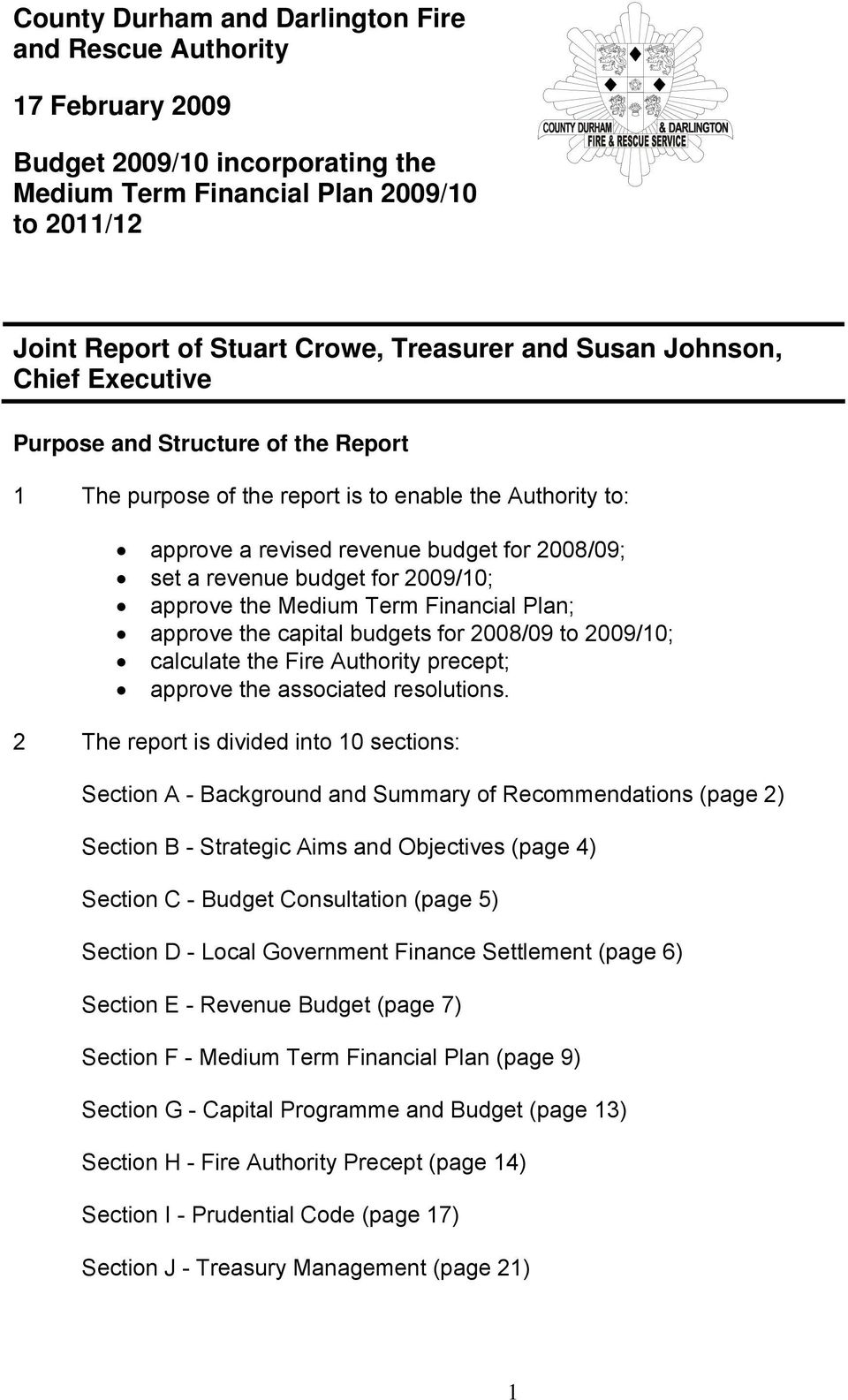 2009/10; approve the Medium Term Financial Plan; approve the capital budgets for 2008/09 to 2009/10; calculate the Fire Authority precept; approve the associated resolutions.