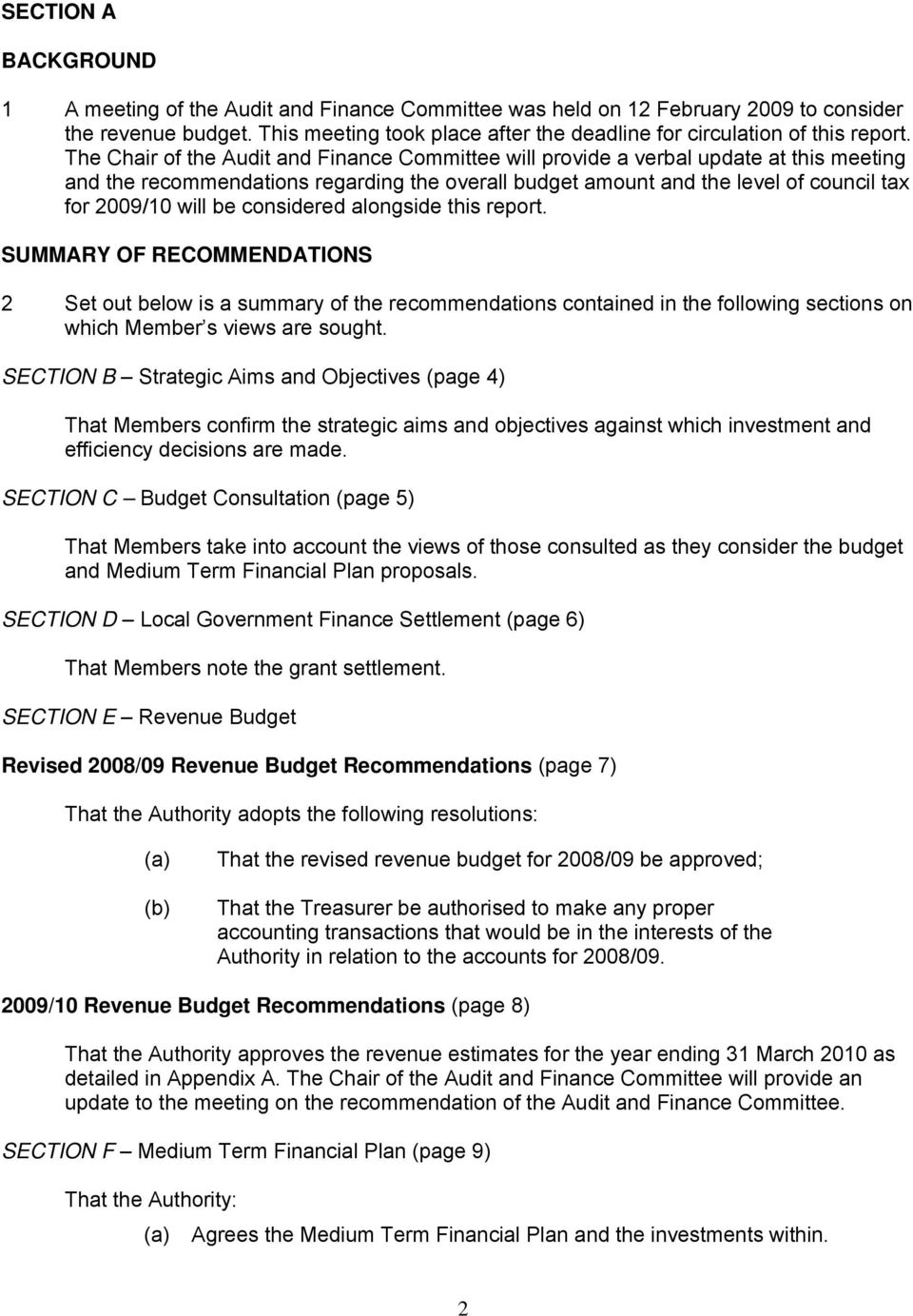 The Chair of the Audit and Finance Committee will provide a verbal update at this meeting and the recommendations regarding the overall budget amount and the level of council tax for 2009/10 will be