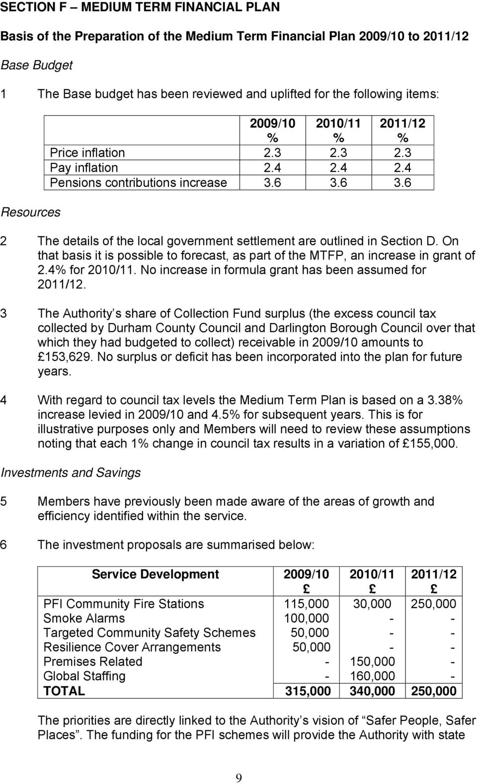 6 3.6 2 The details of the local government settlement are outlined in Section D. On that basis it is possible to forecast, as part of the MTFP, an increase in grant of 2.4% for 2010/11.