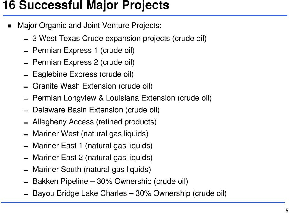 Delaware Basin Extension (crude oil) Allegheny Access (refined products) Mariner West (natural gas liquids) Mariner East 1 (natural gas liquids) Mariner