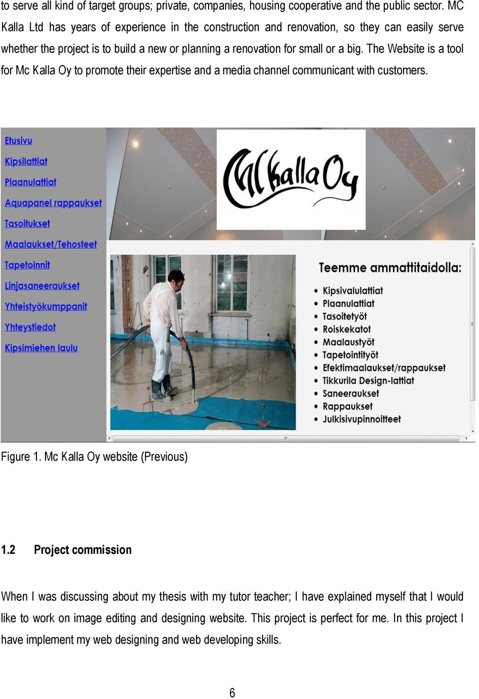 The Website is a tool for Mc Kalla Oy to promote their expertise and a media channel communicant with customers. Figure 1. Mc Kalla Oy website (Previous) 1.