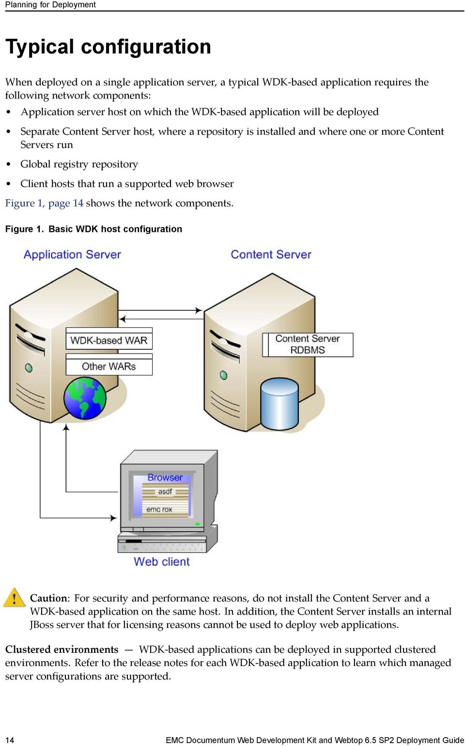supported web browser Figure 1, page 14 shows the network components. Figure 1. Basic WDK host configuration Caution: For security and performance reasons, do not install the Content Server and a WDK based application on the same host.