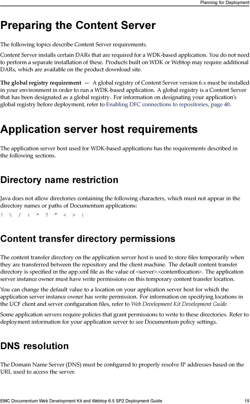 The global registry requirement A global registry of Content Server version 6.x must be installed in your environment in order to run a WDK based application.