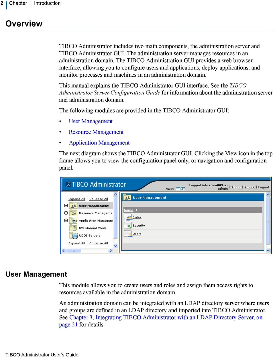 The TIBCO Administration GUI provides a web browser interface, allowing you to configure users and applications, deploy applications, and monitor processes and machines in an administration domain.