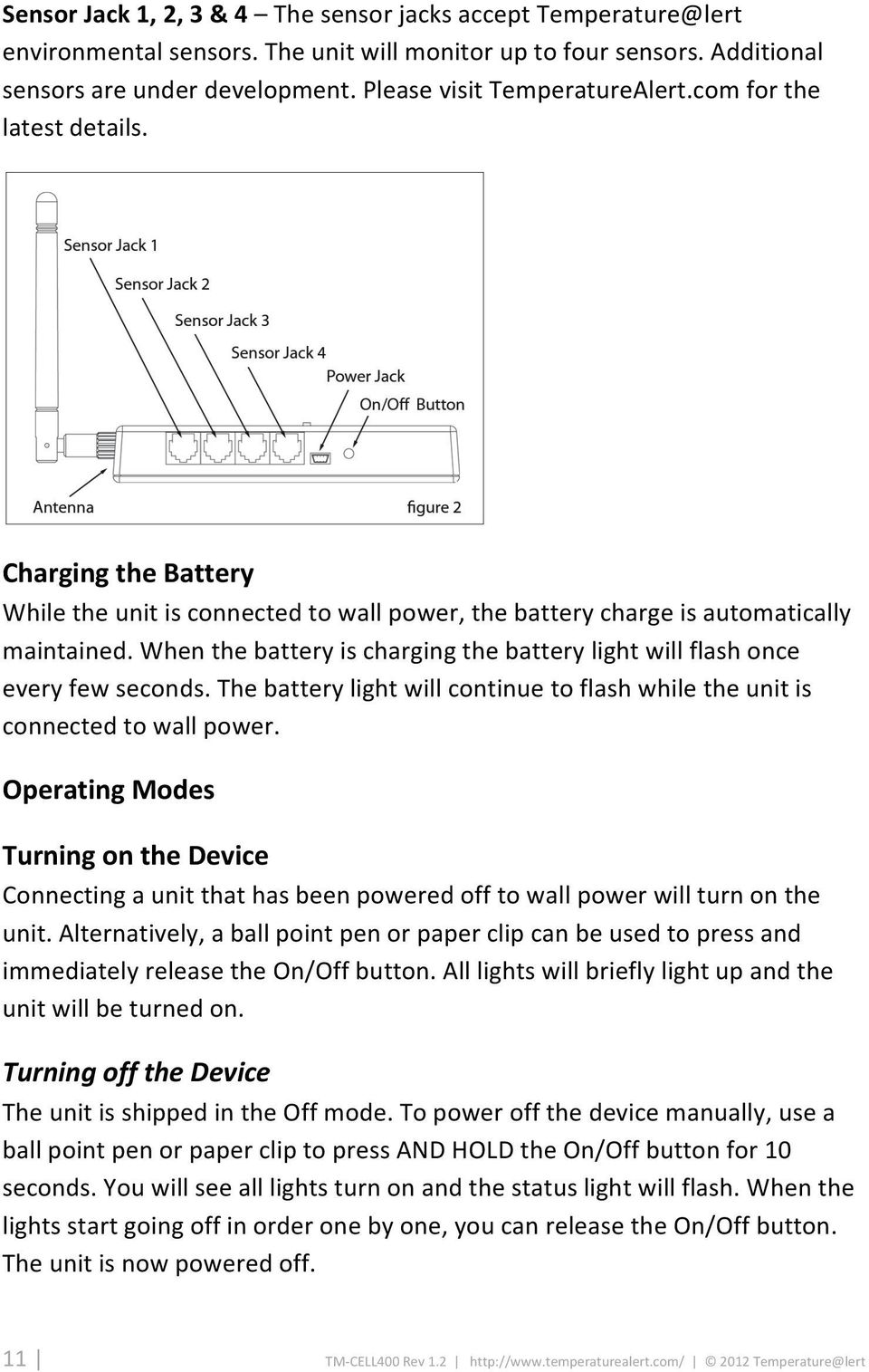 When the battery is charging the battery light will flash once every few seconds. The battery light will continue to flash while the unit is connected to wall power.