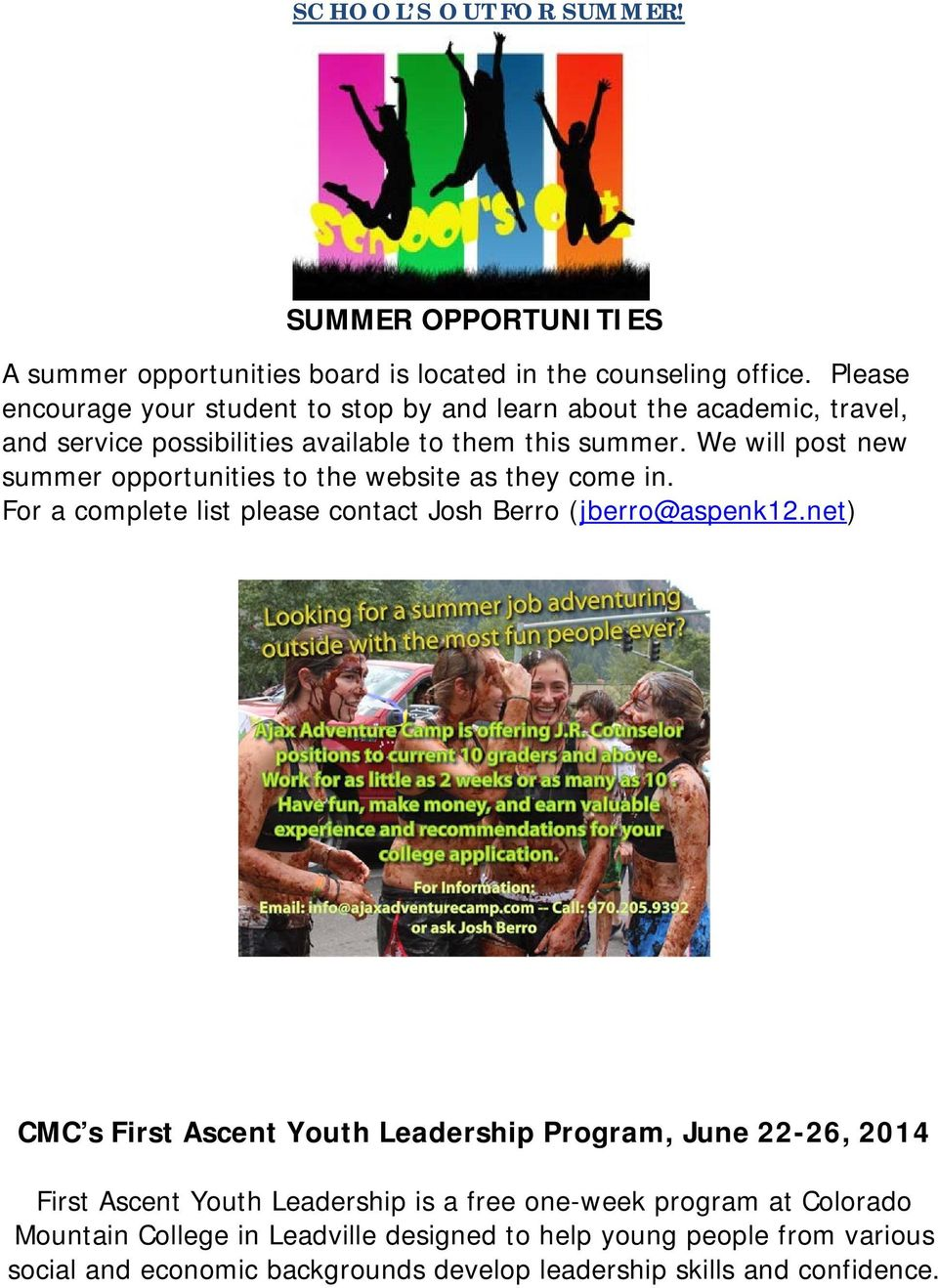 We will post new summer opportunities to the website as they come in. For a complete list please contact Josh Berro (jberro@aspenk12.