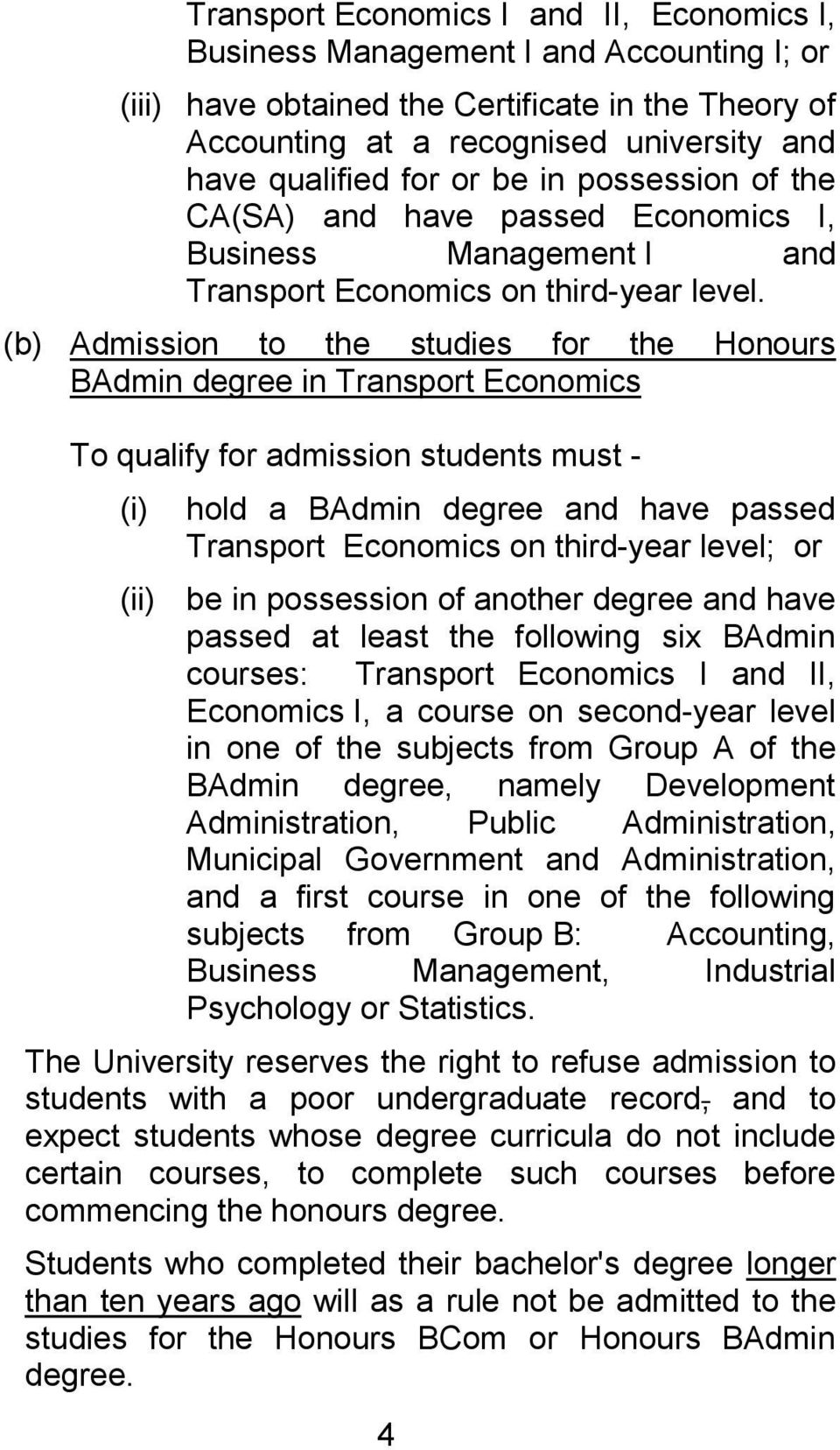 (b) Admission to the studies for the Honours BAdmin degree in Transport Economics To qualify for admission students must - (i) hold a BAdmin degree and have passed Transport Economics on third-year