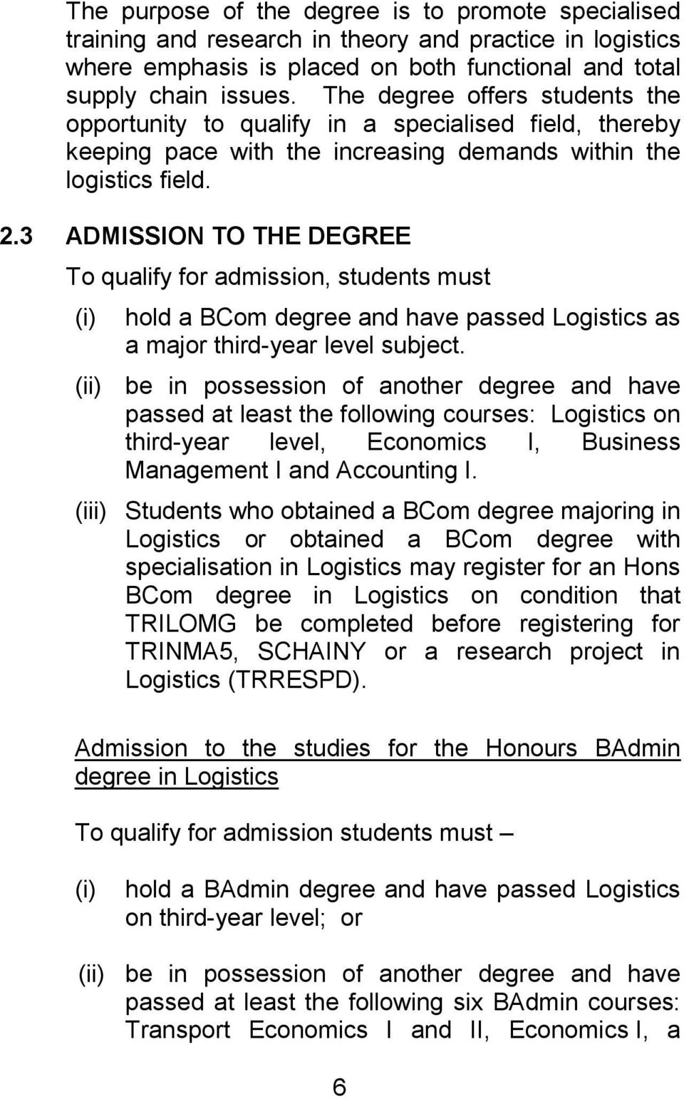 3 ADMISSION TO THE DEGREE To qualify for admission, students must (i) hold a BCom degree and have passed Logistics as a major third-year level subject.