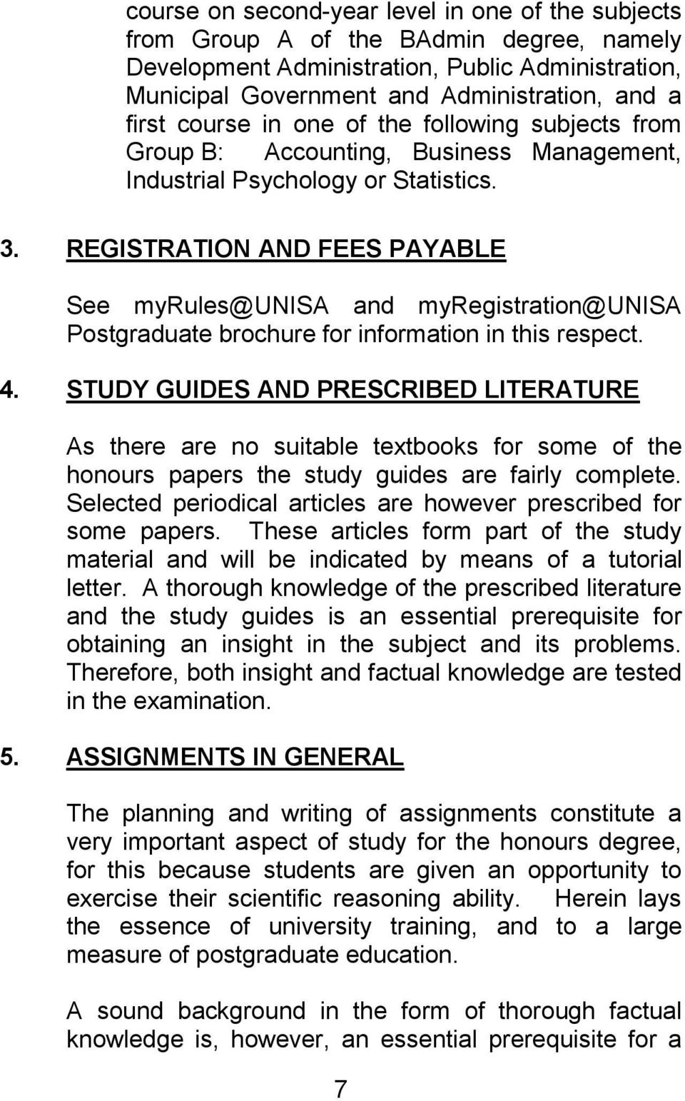 REGISTRATION AND FEES PAYABLE See myrules@unisa and myregistration@unisa Postgraduate brochure for information in this respect. 4.
