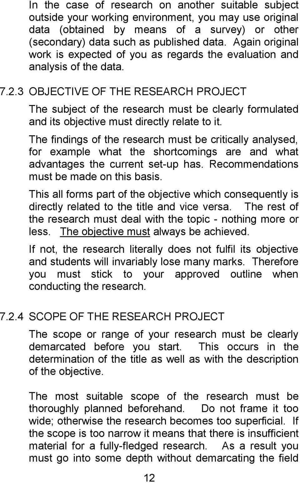 3 OBJECTIVE OF THE RESEARCH PROJECT The subject of the research must be clearly formulated and its objective must directly relate to it.