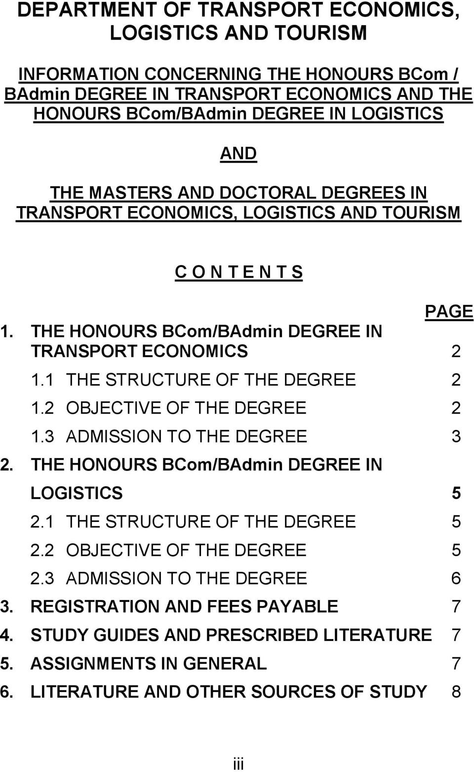 1 THE STRUCTURE OF THE DEGREE 2 1.2 OBJECTIVE OF THE DEGREE 2 1.3 ADMISSION TO THE DEGREE 3 2. THE HONOURS BCom/BAdmin DEGREE IN LOGISTICS 5 2.1 THE STRUCTURE OF THE DEGREE 5 2.