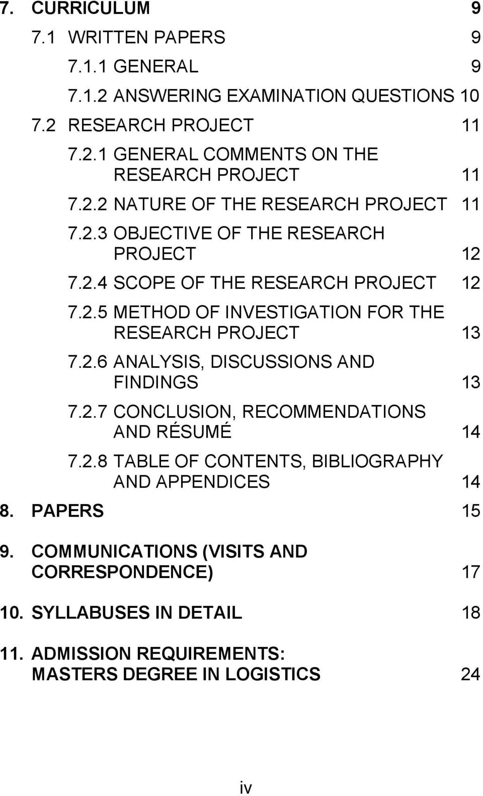 2.6 ANALYSIS, DISCUSSIONS AND FINDINGS 13 7.2.7 CONCLUSION, RECOMMENDATIONS AND RÉSUMÉ 14 7.2.8 TABLE OF CONTENTS, BIBLIOGRAPHY AND APPENDICES 14 8. PAPERS 15 9.