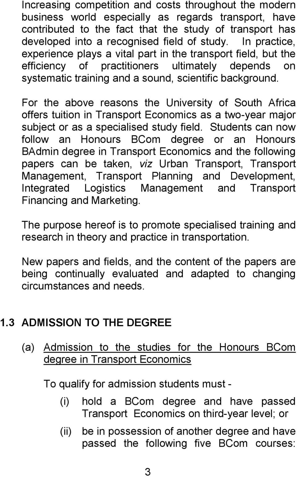 For the above reasons the University of South Africa offers tuition in Transport Economics as a two-year major subject or as a specialised study field.