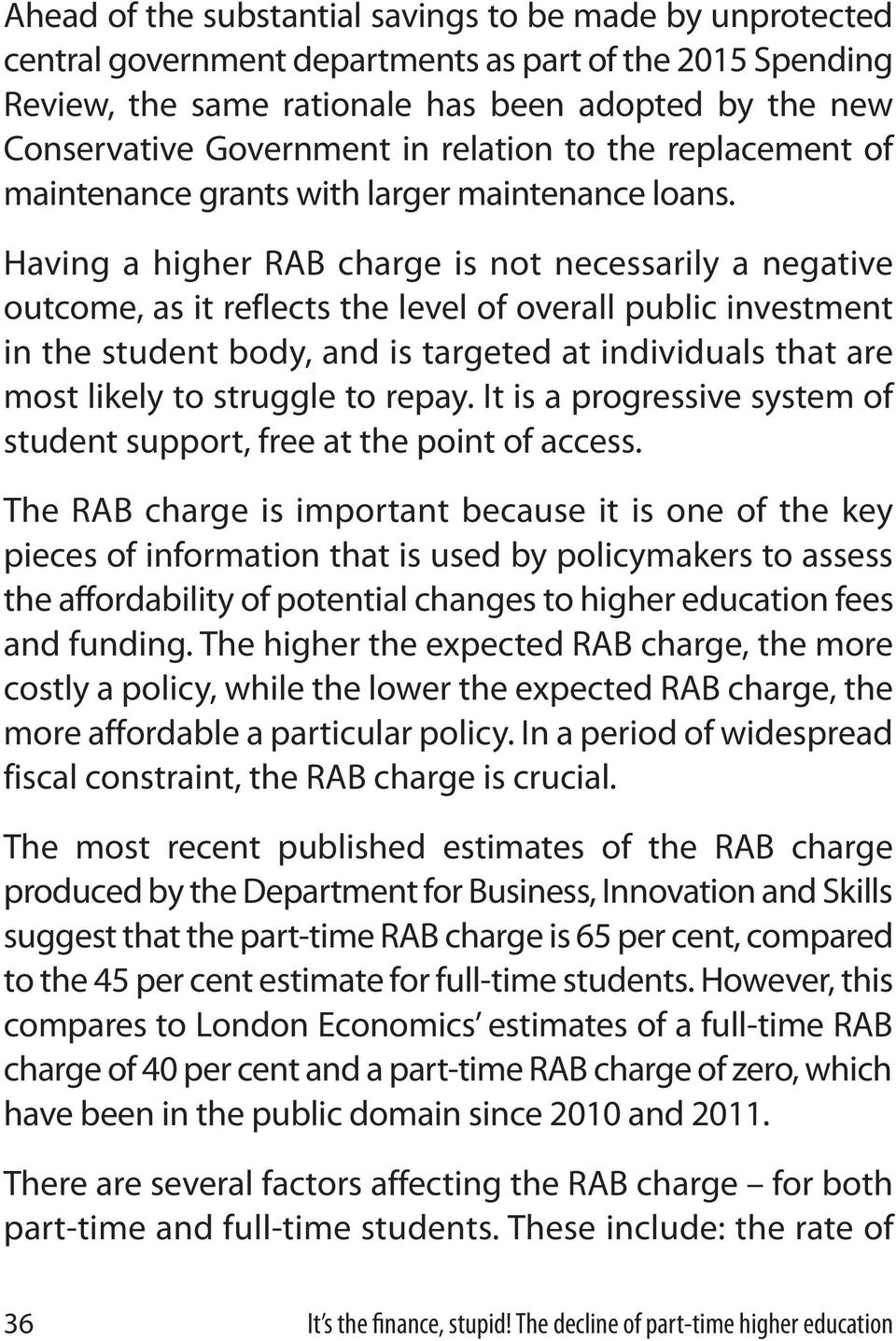 Having a higher RAB charge is not necessarily a negative outcome, as it reflects the level of overall public investment in the student body, and is targeted at individuals that are most likely to