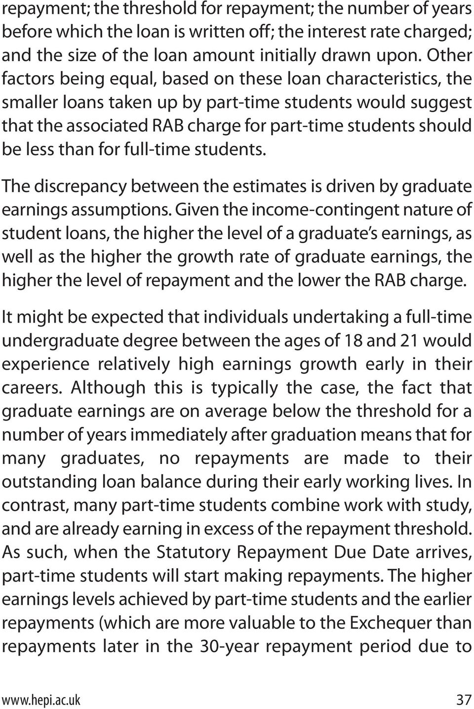 than for full-time students. The discrepancy between the estimates is driven by graduate earnings assumptions.