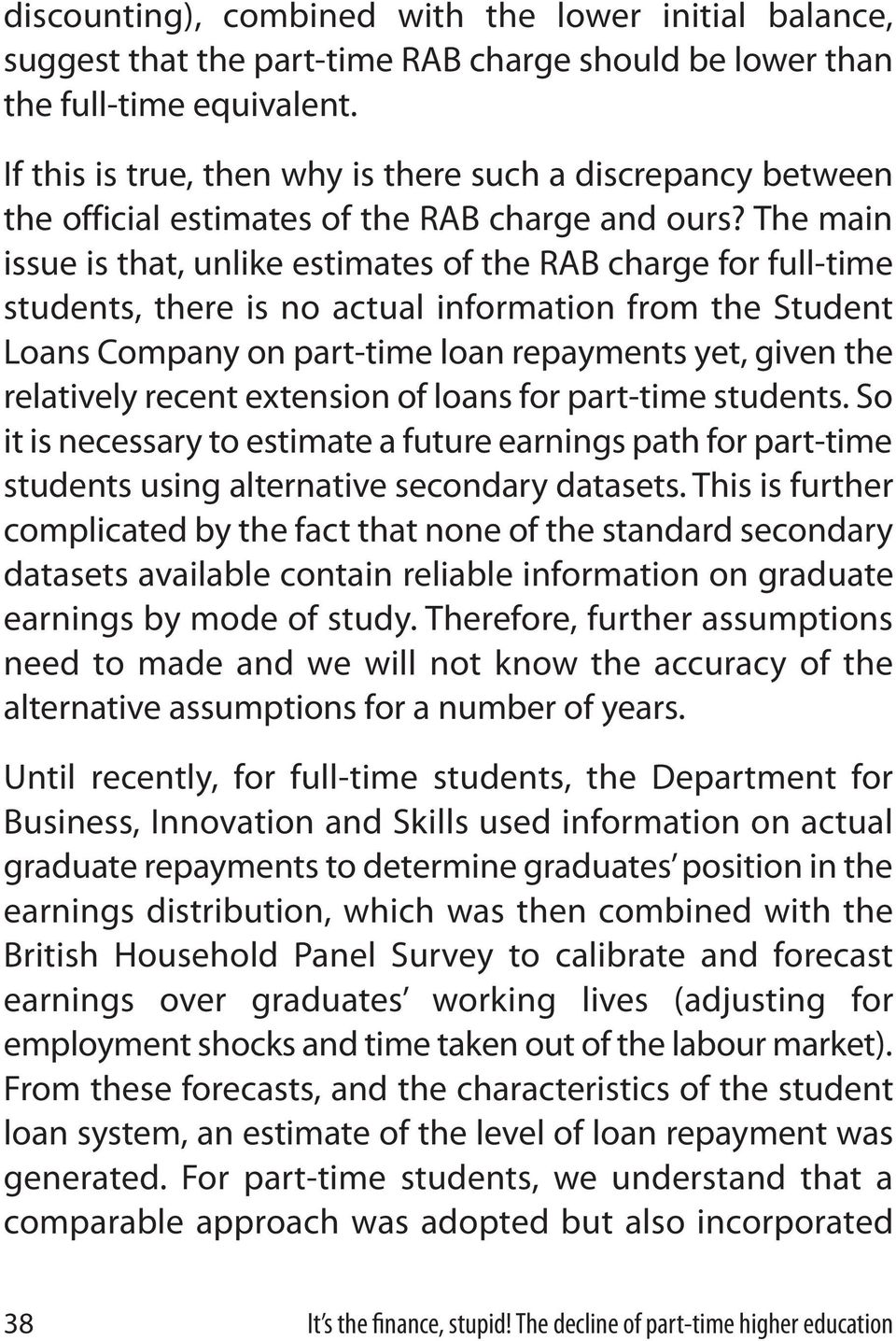 The main issue is that, unlike estimates of the RAB charge for full-time students, there is no actual information from the Student Loans Company on part-time loan repayments yet, given the relatively