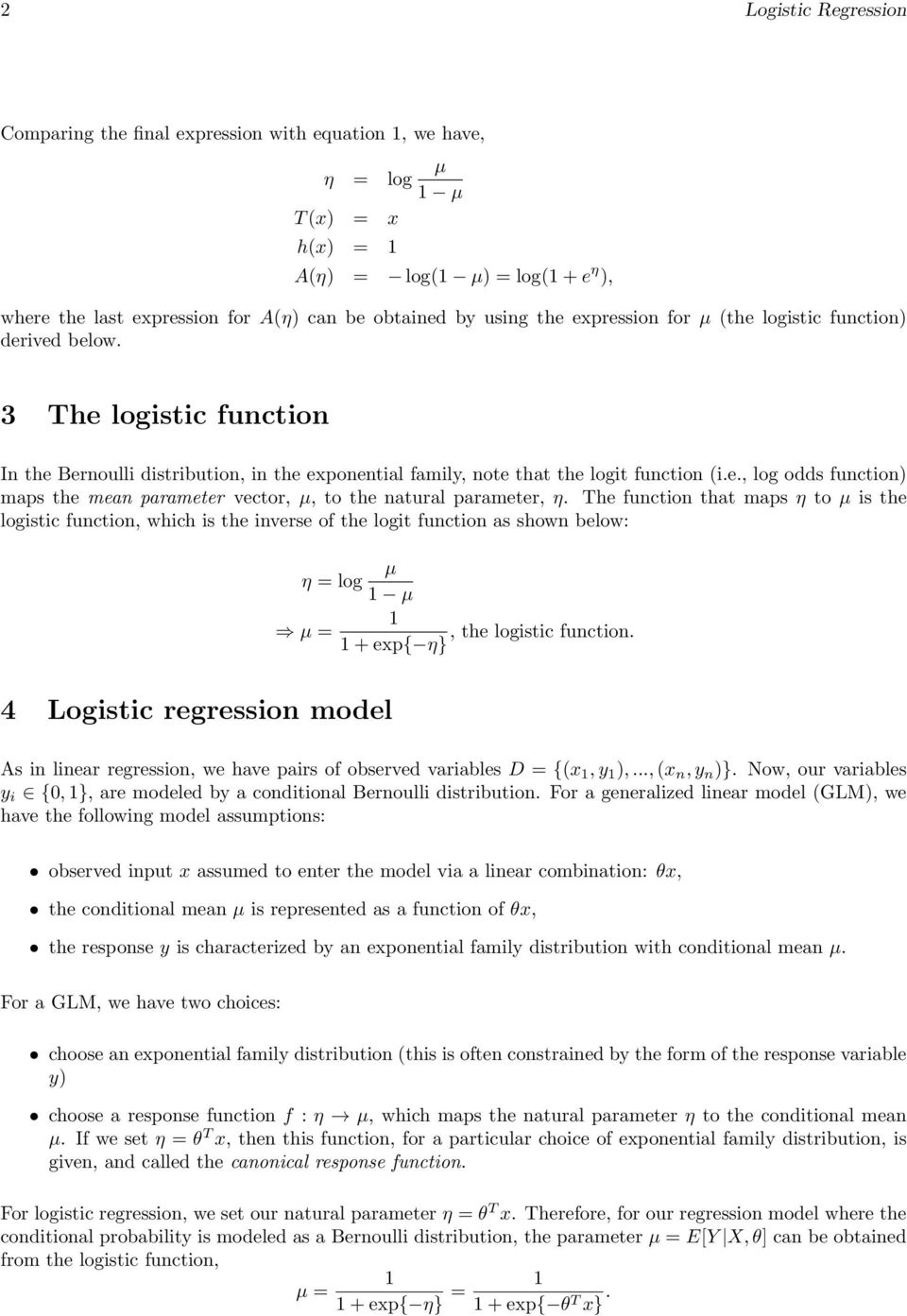 The function that maps η to is the logistic function, which is the inverse of the logit function as shown below: η = log =, the logistic function.