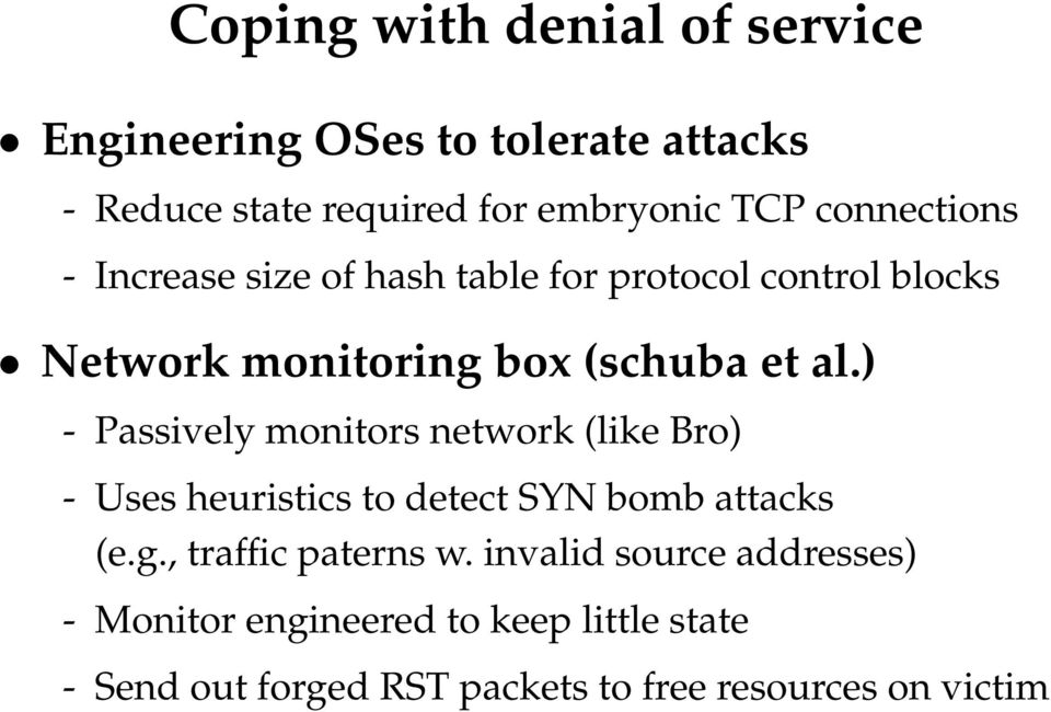) - Passively monitors network (like Bro) - Uses heuristics to detect SYN bomb attacks (e.g., traffic paterns w.