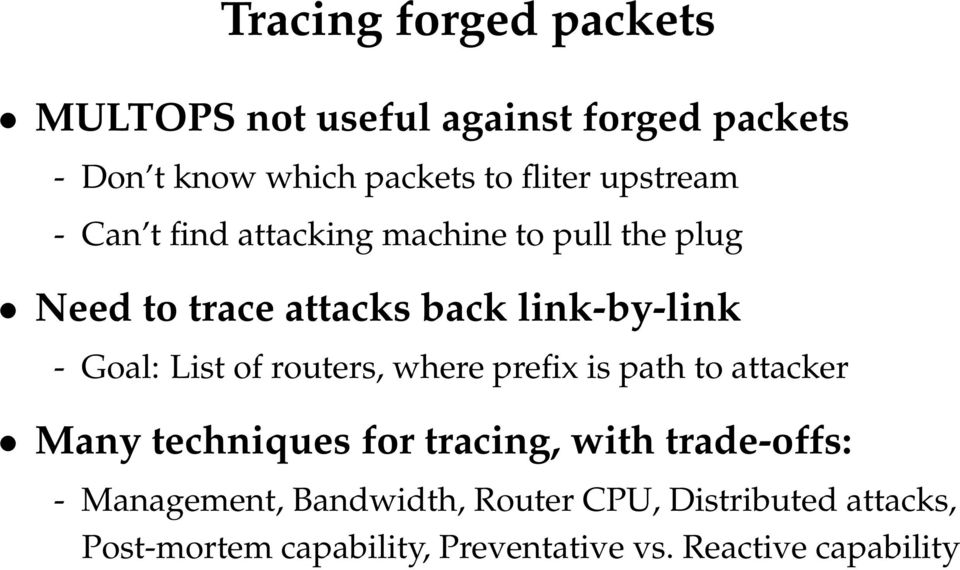 List of routers, where prefix is path to attacker Many techniques for tracing, with trade-offs: -