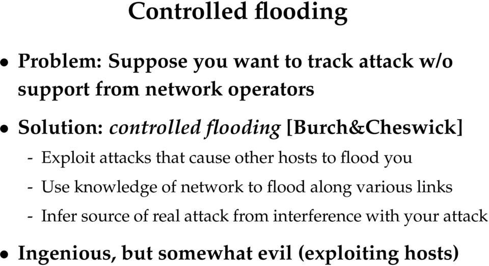 hosts to flood you - Use knowledge of network to flood along various links - Infer source