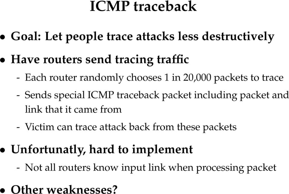 including packet and link that it came from - Victim can trace attack back from these packets