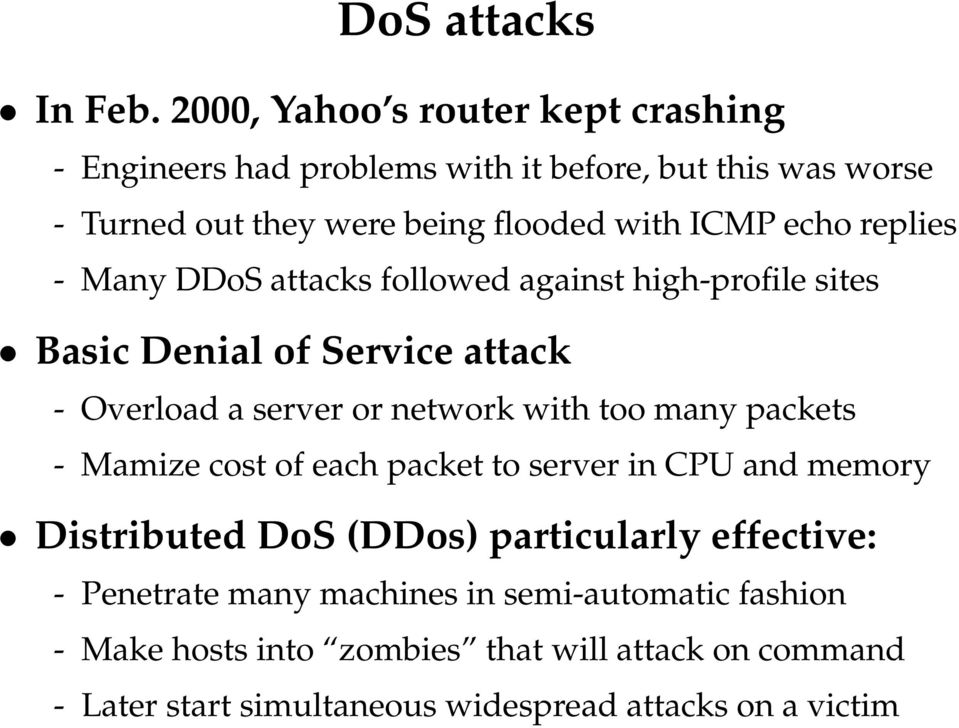 echo replies - Many DDoS attacks followed against high-profile sites Basic Denial of Service attack - Overload a server or network with too many