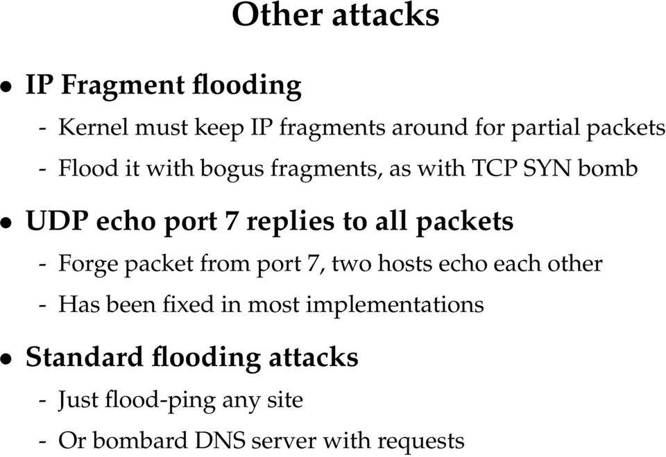 packets - Forge packet from port 7, two hosts echo each other - Has been fixed in most