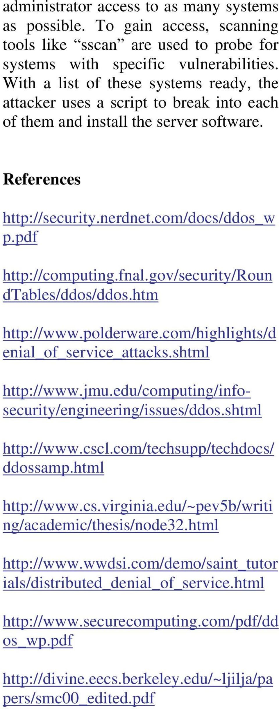 fnal.gov/security/roun dtables/ddos/ddos.htm http://www.polderware.com/highlights/d enial_of_service_attacks.shtml http://www.jmu.edu/computing/infosecurity/engineering/issues/ddos.shtml http://www.cscl.