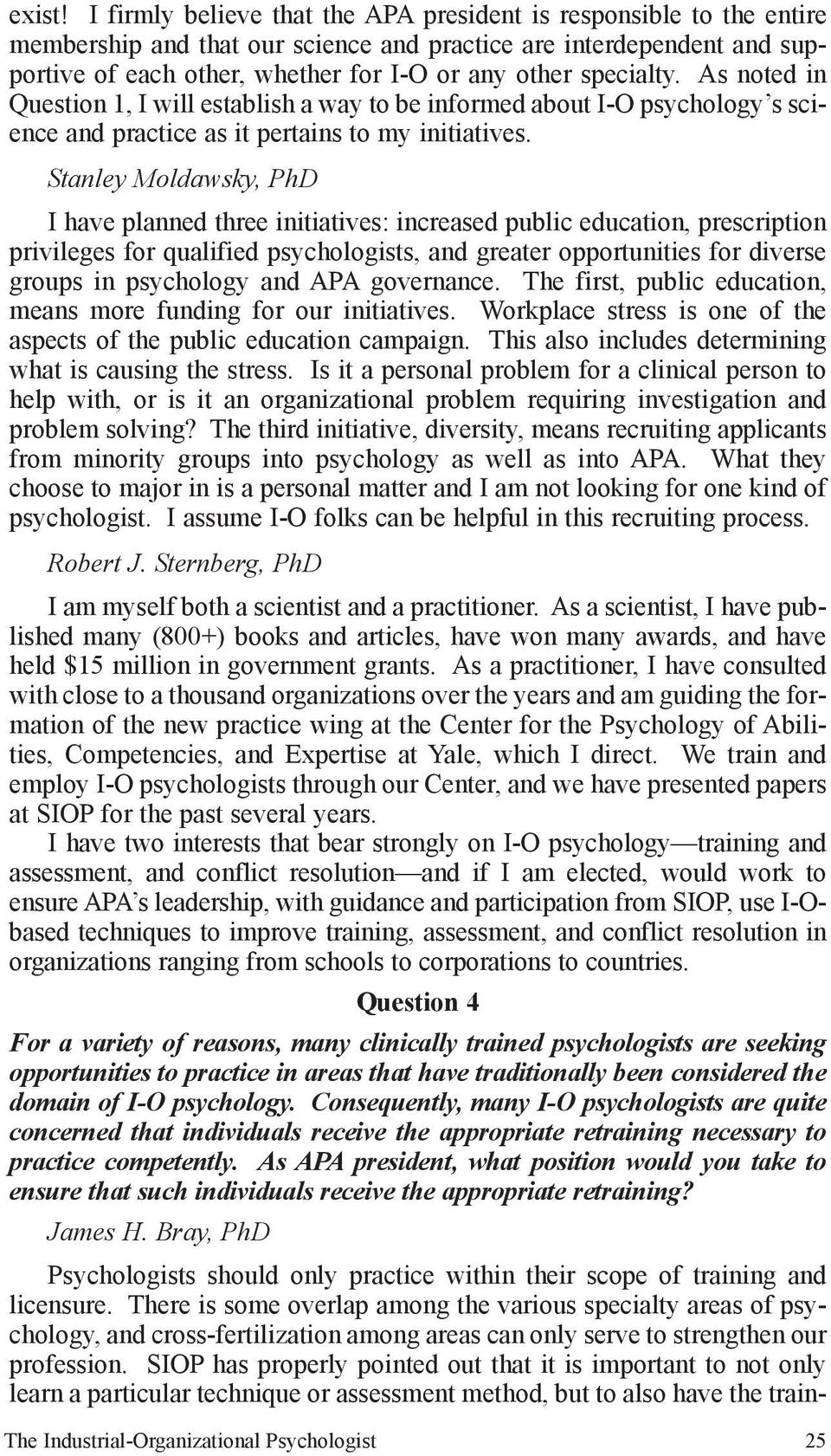specialty. As noted in Question 1, I will establish a way to be informed about I-O psychology s science and practice as it pertains to my initiatives.
