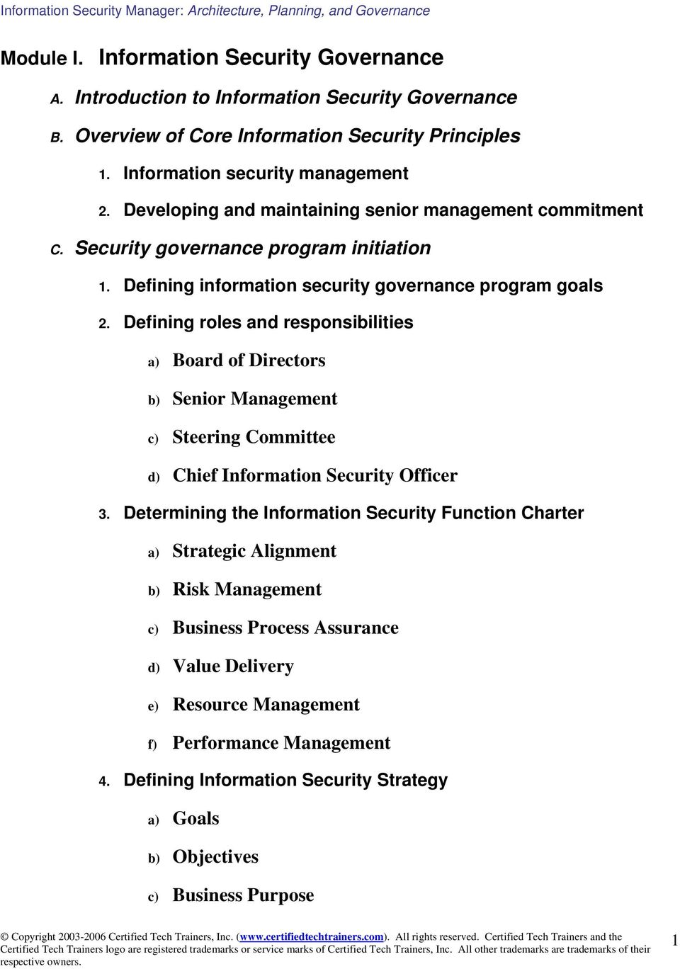 Defining roles and responsibilities a) Board of Directors b) Senior Management c) Steering Committee d) Chief Information Security Officer 3.