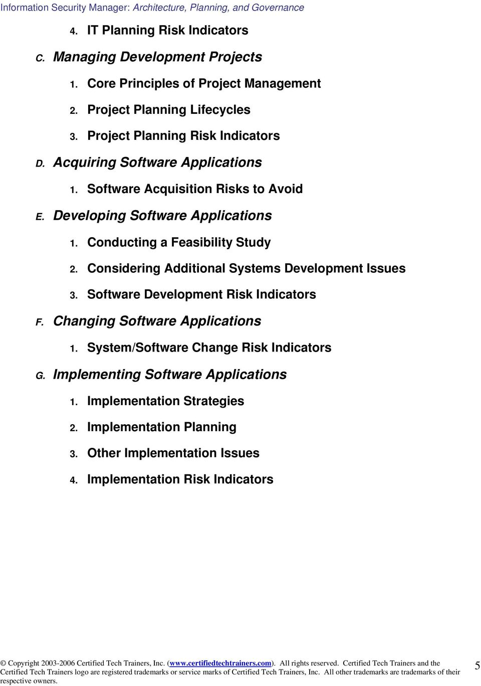 Conducting a Feasibility Study 2. Considering Additional Systems Development Issues 3. Software Development Risk Indicators F. Changing Software Applications 1.