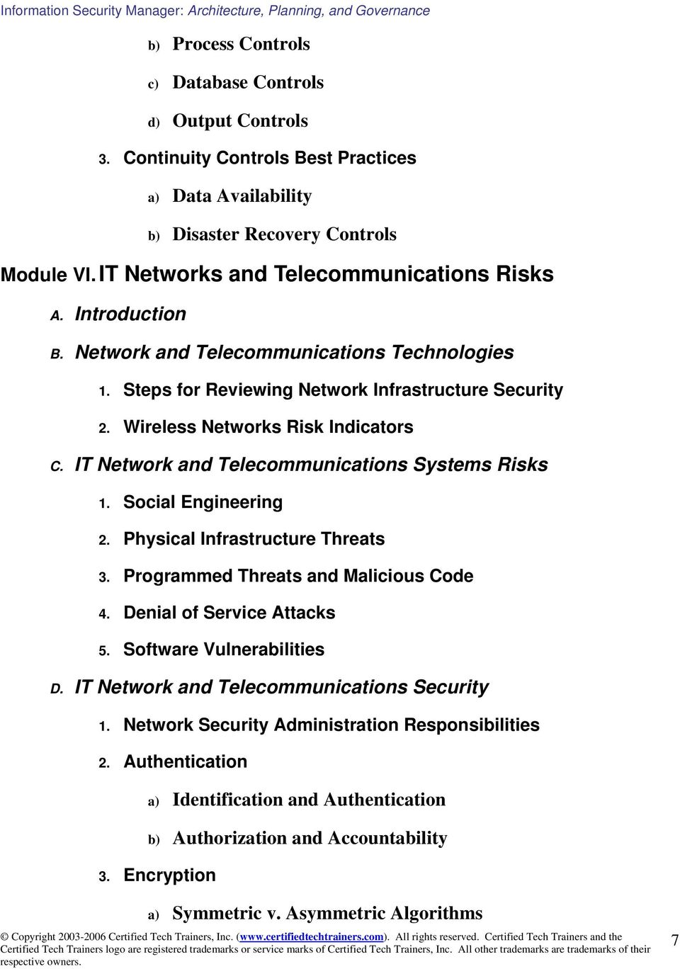 IT Network and Telecommunications Systems Risks 1. Social Engineering 2. Physical Infrastructure Threats 3. Programmed Threats and Malicious Code 4. Denial of Service Attacks 5.